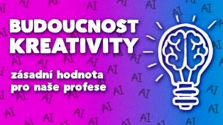 Jaká je budoucnost kreativních profesí? Jak se na ni připravit?