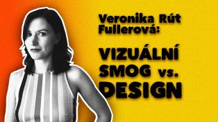 Vizuální smog vs. fungující design s Veronikou Rút Fullerovou