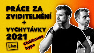 Práce za zviditelnění + Novinky 2021, Clubhouse etc.