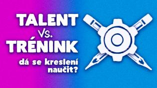 Talent vs. Trénink. Dá se kreslení naučit?