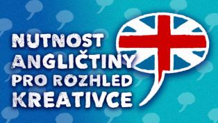 Angličtina je pro lepší rozhled kreativců důležitá (možná i nezbytná)