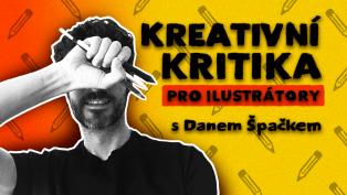 KREATIVNÍ KRITIKA #1 ▬ Pro ilustrátory s Danem Špačkem